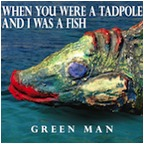 Green Man - When You Were a Tadpole and I Was a Fish (2014)